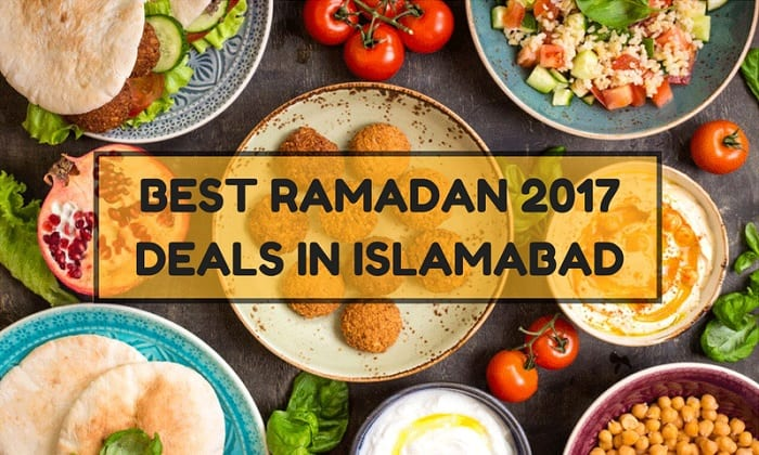 Ramadan 2017 Guide - Top Sehri and Iftar deals in Islamabad